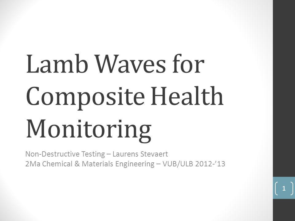 Lamb Waves for Composite Health Monitoring Non-Destructive Testing – Laurens Stevaert 2Ma Chemical & Materials Engineering – VUB/ULB 2012-13 1