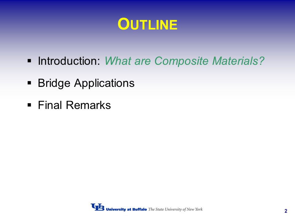 2 O UTLINE Introduction: What are Composite Materials? Bridge Applications Final Remarks
