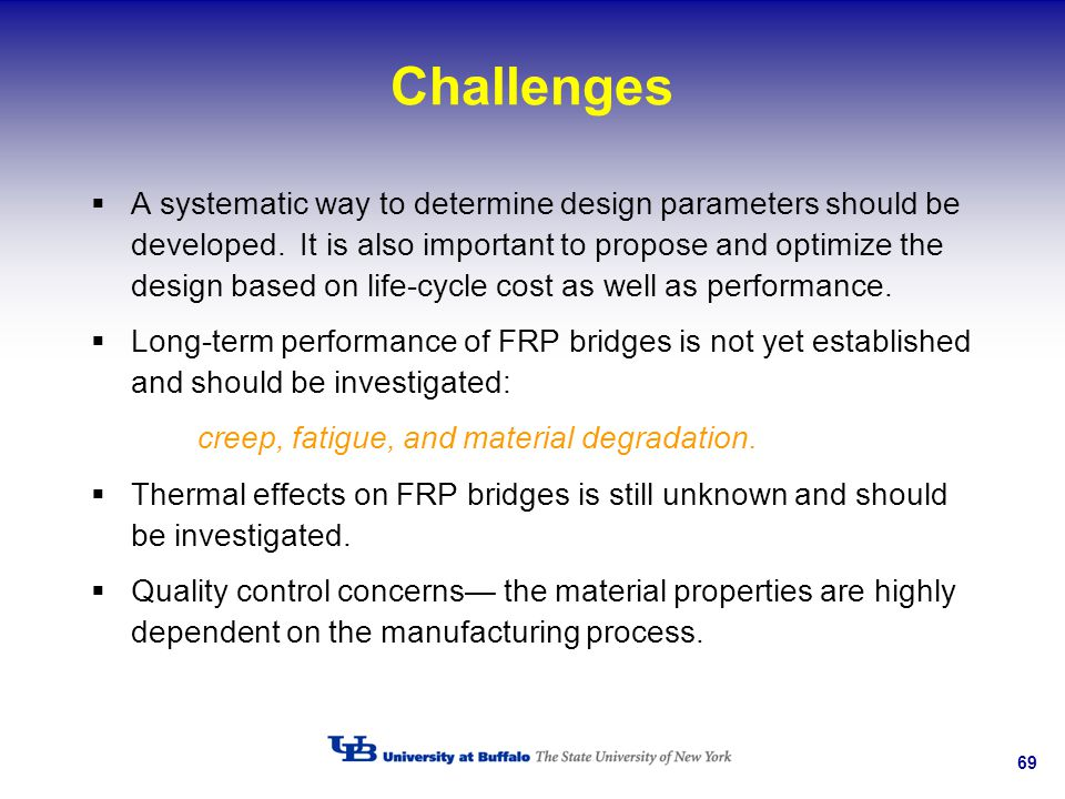 69 Challenges A systematic way to determine design parameters should be developed. It is also important to propose and optimize the design based on li