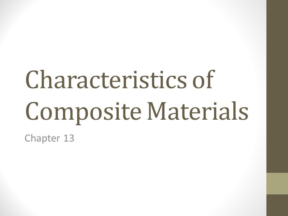 Characteristics of Composite Materials Chapter 13