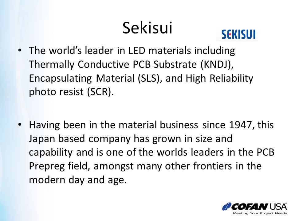 Sekisui The worlds leader in LED materials including Thermally Conductive PCB Substrate (KNDJ), Encapsulating Material (SLS), and High Reliability pho