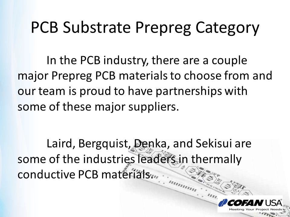 PCB Substrate Prepreg Category In the PCB industry, there are a couple major Prepreg PCB materials to choose from and our team is proud to have partne