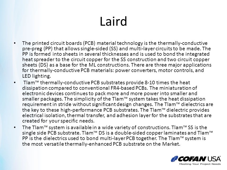 Laird The printed circuit boards (PCB) material technology is the thermally-conductive pre-preg (PP) that allows single-sided (SS) and multi-layer cir