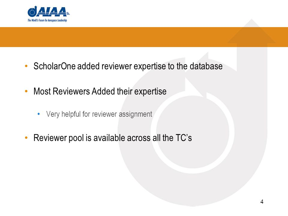ScholarOne added reviewer expertise to the database Most Reviewers Added their expertise Very helpful for reviewer assignment Reviewer pool is available across all the TCs 4
