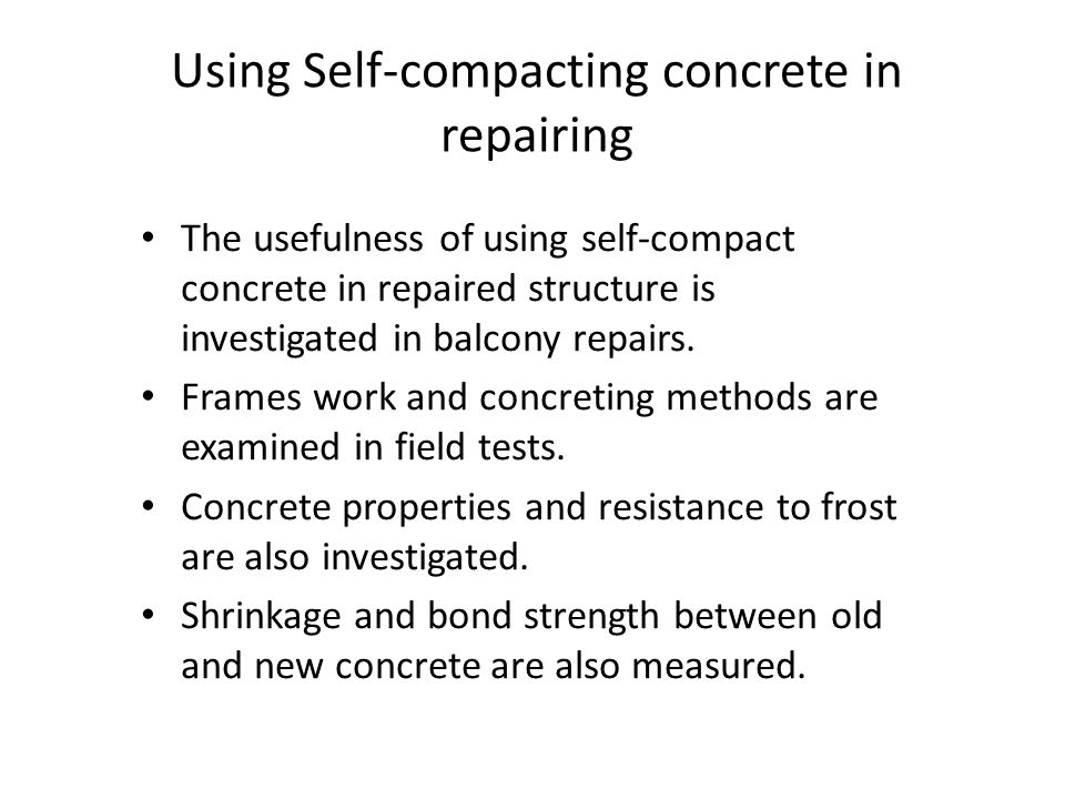 Using Self-compacting concrete in repairing The usefulness of using self-compact concrete in repaired structure is investigated in balcony repairs. Fr