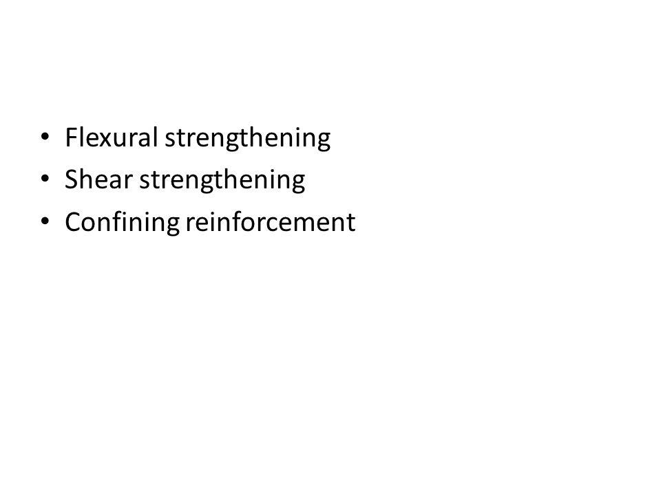 Flexural strengthening Shear strengthening Confining reinforcement