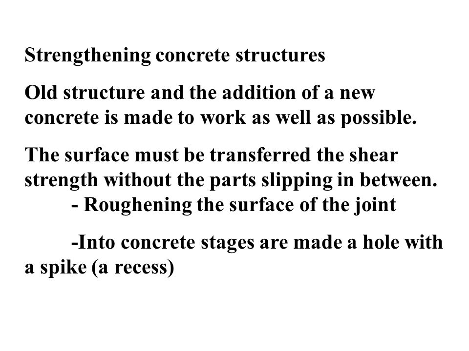 Strengthening concrete structures Old structure and the addition of a new concrete is made to work as well as possible. The surface must be transferre