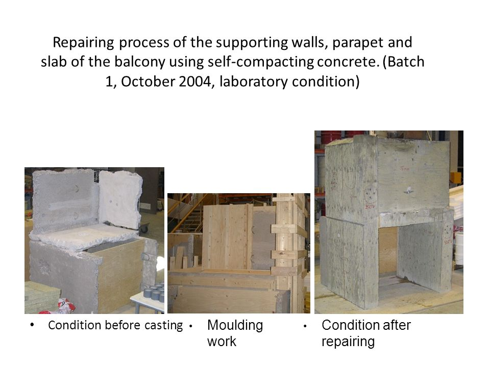 Repairing process of the supporting walls, parapet and slab of the balcony using self-compacting concrete. (Batch 1, October 2004, laboratory conditio
