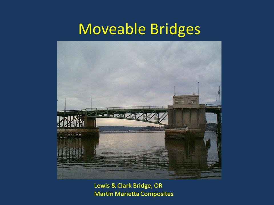 Moveable Bridges Lewis & Clark Bridge, OR Martin Marietta Composites