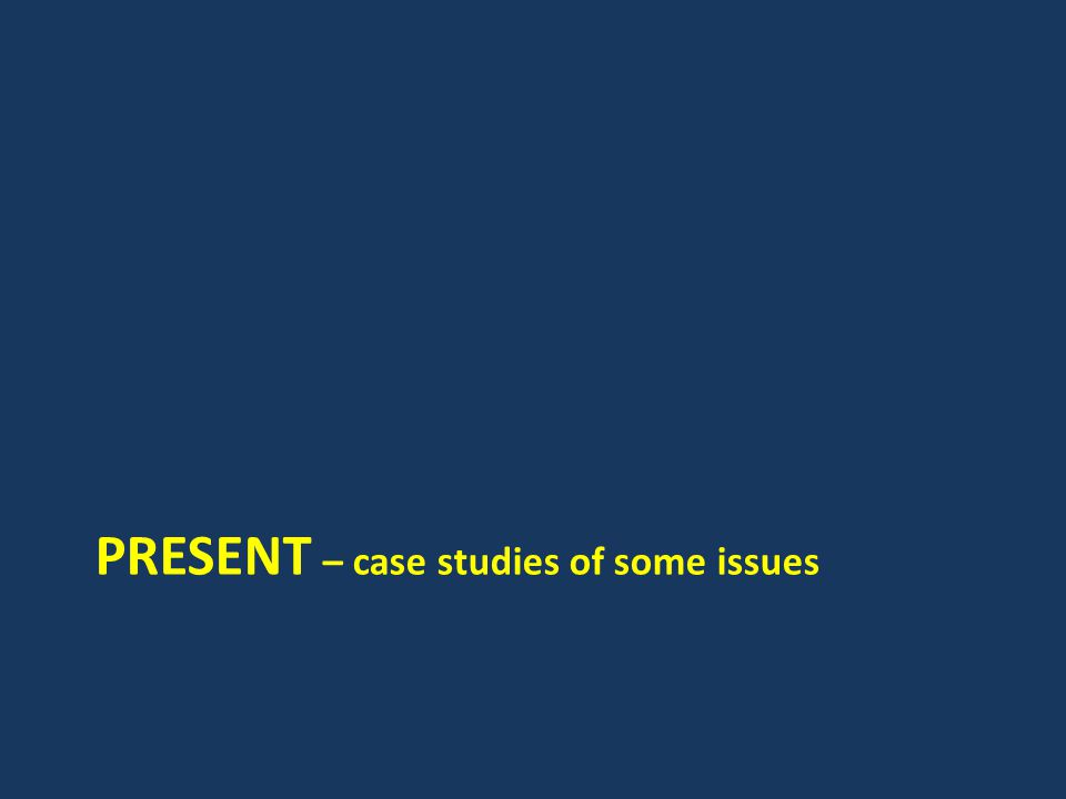 PRESENT – case studies of some issues