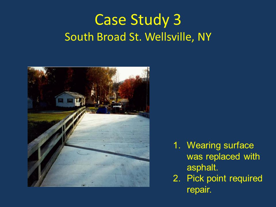Case Study 3 South Broad St. Wellsville, NY 1.Wearing surface was replaced with asphalt. 2.Pick point required repair.