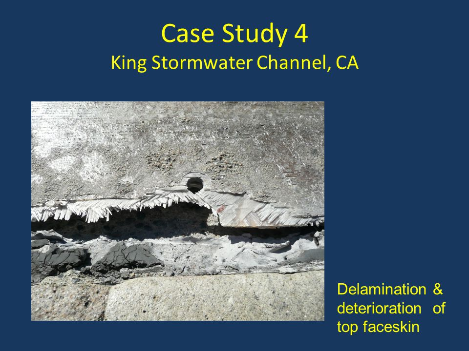 Case Study 4 King Stormwater Channel, CA Delamination & deterioration of top faceskin