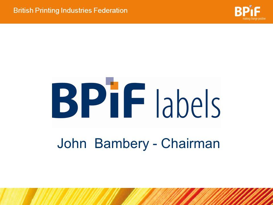 British Printing Industries Federation John Bambery - Chairman
