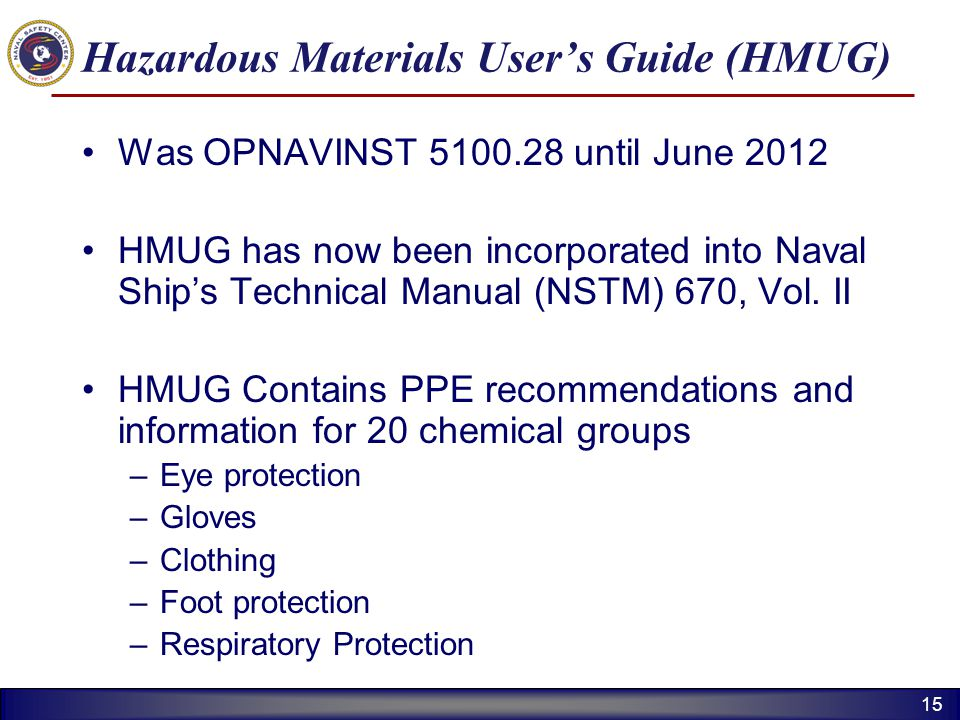 15 Hazardous Materials Users Guide (HMUG) Was OPNAVINST 5100.28 until June 2012 HMUG has now been incorporated into Naval Ships Technical Manual (NSTM