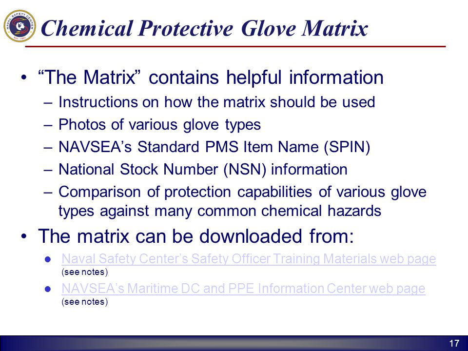 17 Chemical Protective Glove Matrix The Matrix contains helpful information –Instructions on how the matrix should be used –Photos of various glove ty