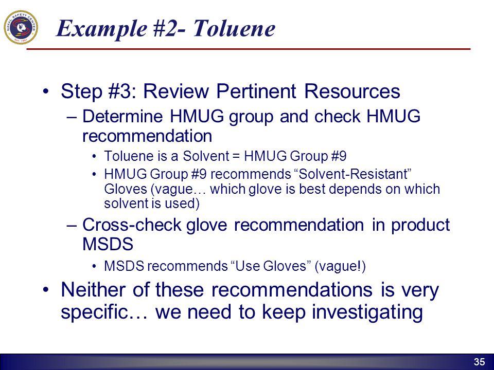 35 Example #2- Toluene Step #3: Review Pertinent Resources –Determine HMUG group and check HMUG recommendation Toluene is a Solvent = HMUG Group #9 HM