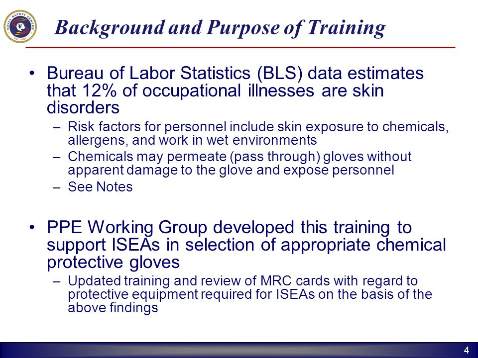 44 Background and Purpose of Training Bureau of Labor Statistics (BLS) data estimates that 12% of occupational illnesses are skin disorders –Risk fact