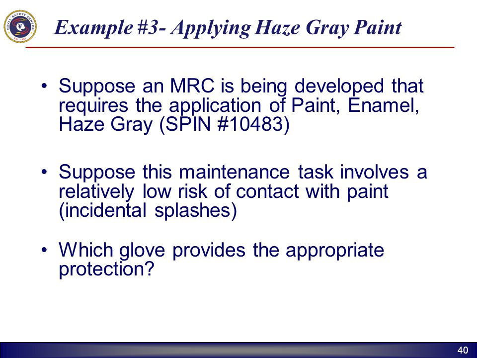 40 Example #3- Applying Haze Gray Paint Suppose an MRC is being developed that requires the application of Paint, Enamel, Haze Gray (SPIN #10483) Supp