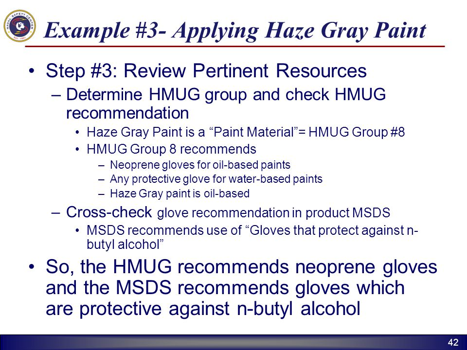 42 Example #3- Applying Haze Gray Paint Step #3: Review Pertinent Resources –Determine HMUG group and check HMUG recommendation Haze Gray Paint is a P
