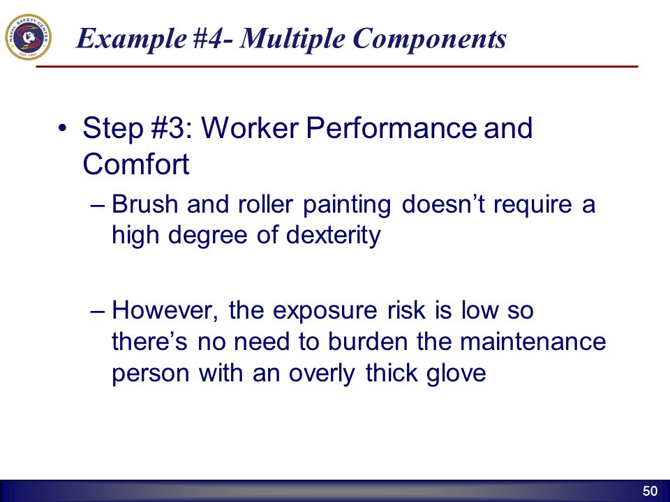 50 Example #4- Multiple Components Step #3: Worker Performance and Comfort –Brush and roller painting doesnt require a high degree of dexterity –Howev