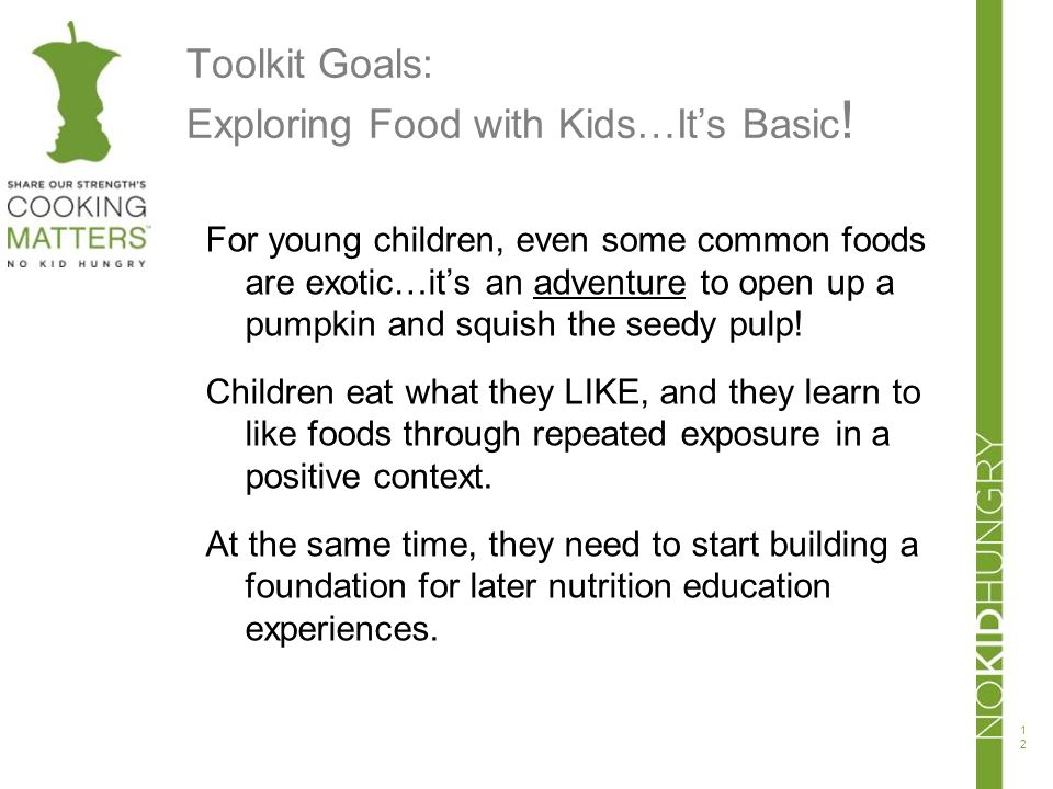 Toolkit Goals: Exploring Food with Kids…Its Basic ! For young children, even some common foods are exotic…its an adventure to open up a pumpkin and sq