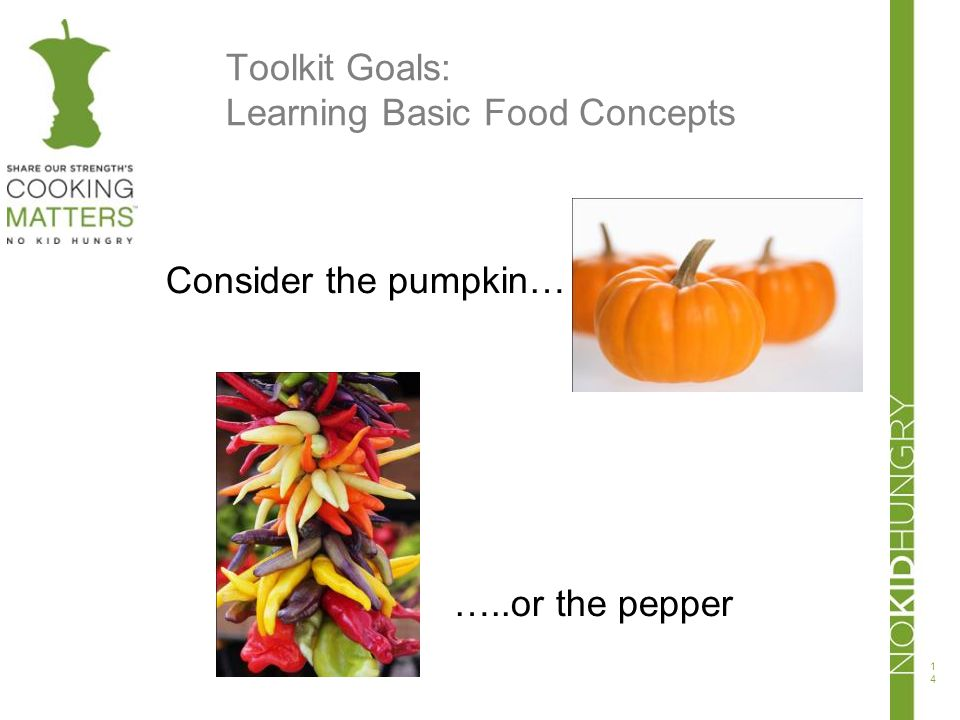 Toolkit Goals: Learning Basic Food Concepts Consider the pumpkin… …..or the pepper 14