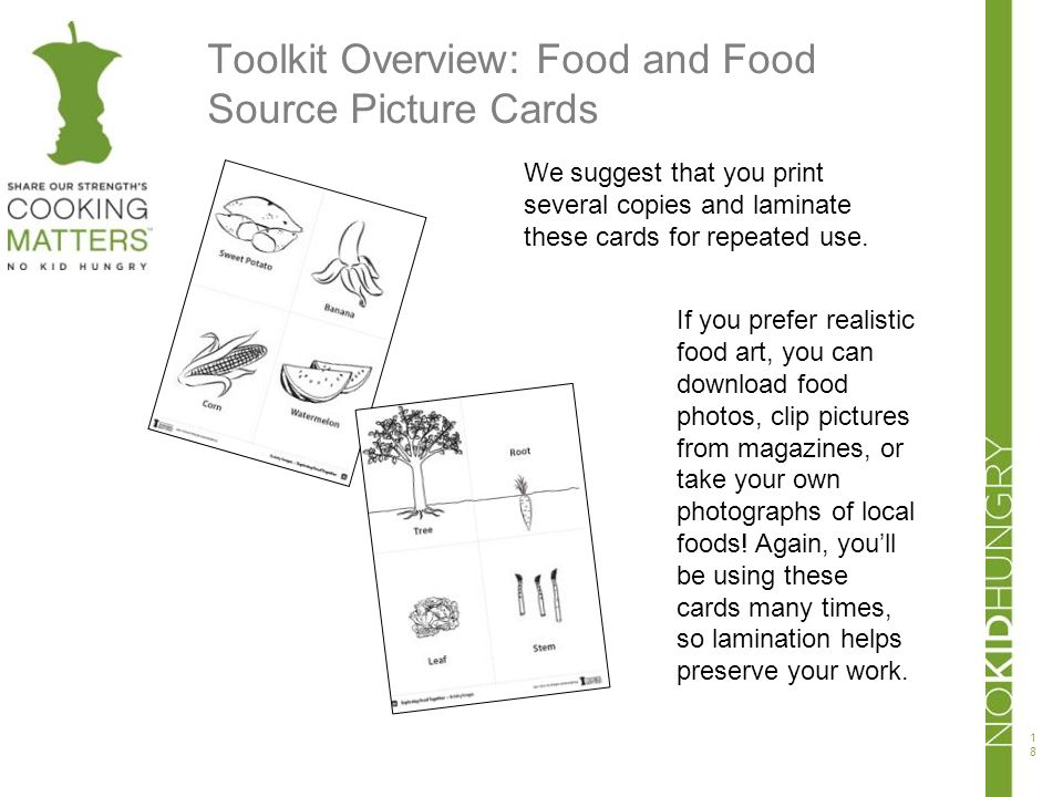 Toolkit Overview: Food and Food Source Picture Cards 18 We suggest that you print several copies and laminate these cards for repeated use. If you pre