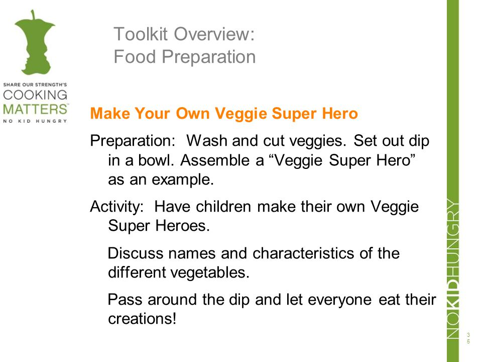 Toolkit Overview: Food Preparation Make Your Own Veggie Super Hero Preparation: Wash and cut veggies. Set out dip in a bowl. Assemble a Veggie Super H