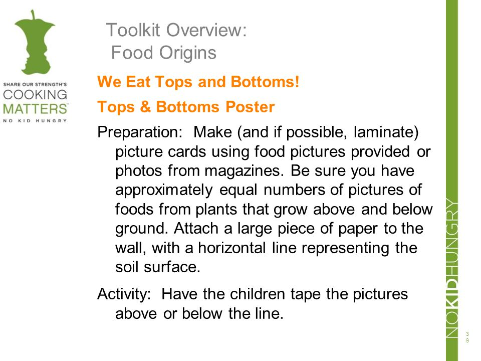 Toolkit Overview: Food Origins We Eat Tops and Bottoms! Tops & Bottoms Poster Preparation: Make (and if possible, laminate) picture cards using food p