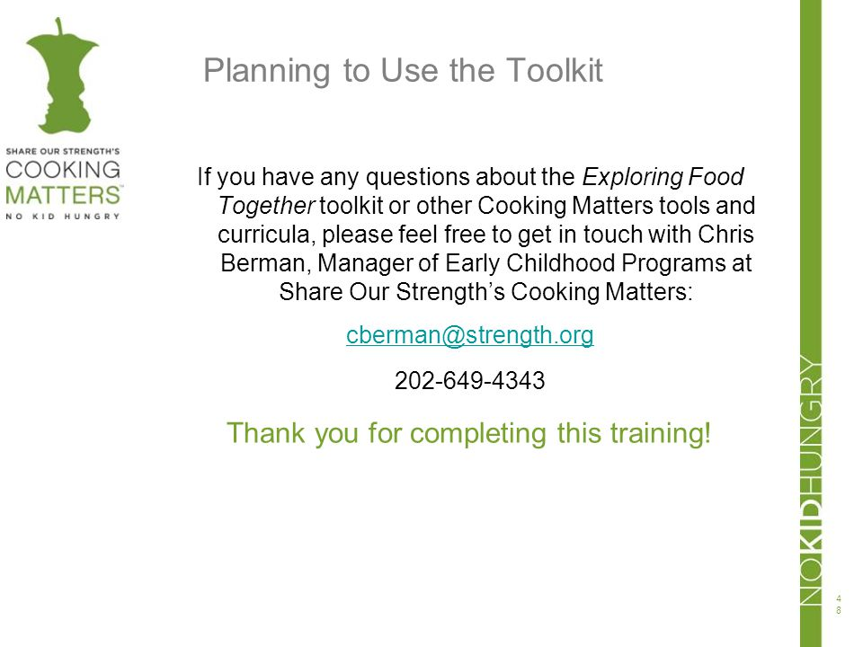 Planning to Use the Toolkit If you have any questions about the Exploring Food Together toolkit or other Cooking Matters tools and curricula, please f