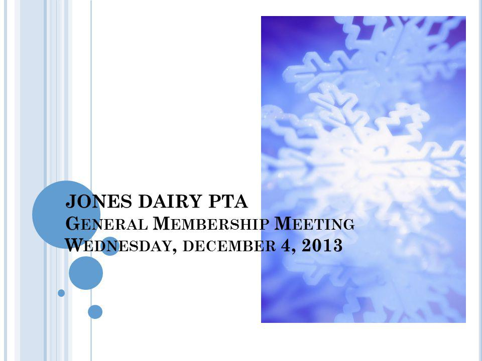 JONES DAIRY PTA G ENERAL M EMBERSHIP M EETING W EDNESDAY, DECEMBER 4, 2013