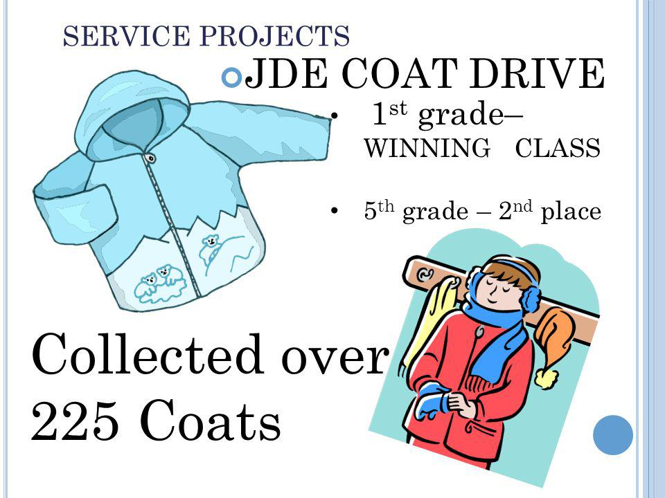 SERVICE PROJECTS JDE COAT DRIVE Collected over 225 Coats 1 st grade– WINNING CLASS 5 th grade – 2 nd place