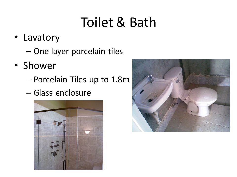 Toilet & Bath Lavatory – One layer porcelain tiles Shower – Porcelain Tiles up to 1.8m – Glass enclosure