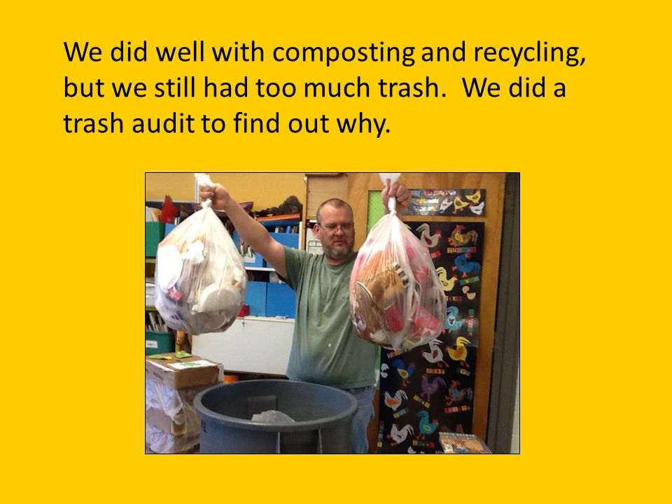 We did well with composting and recycling, but we still had too much trash.