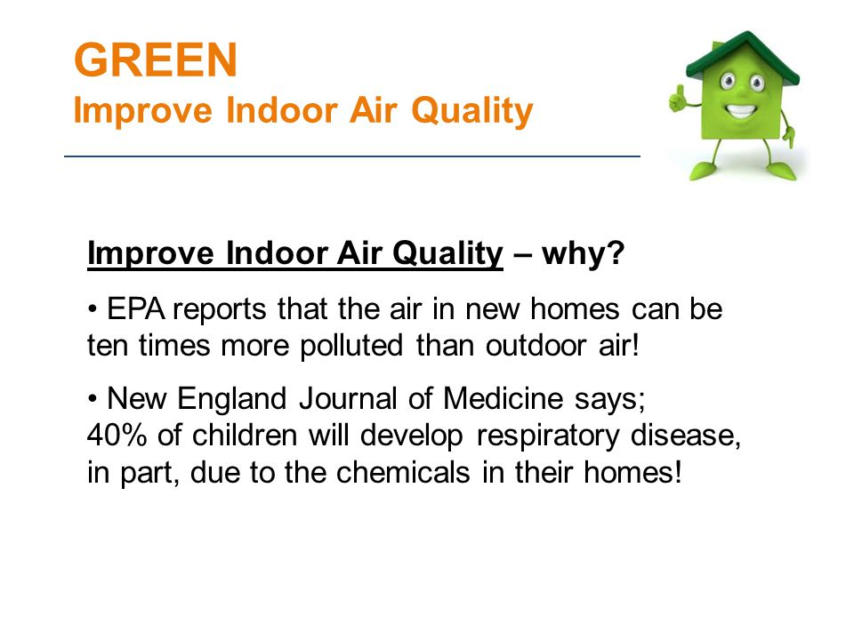 GREEN Improve Indoor Air Quality Improve Indoor Air Quality – why.