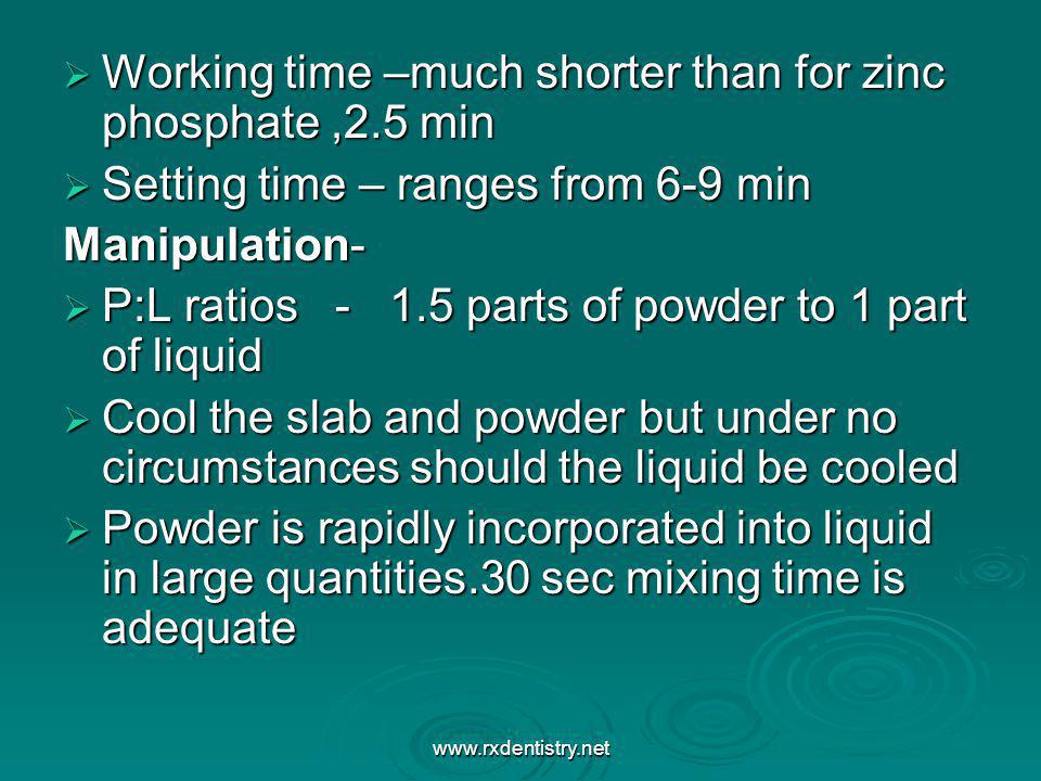 Working time –much shorter than for zinc phosphate,2.5 min Working time –much shorter than for zinc phosphate,2.5 min Setting time – ranges from 6-9 m
