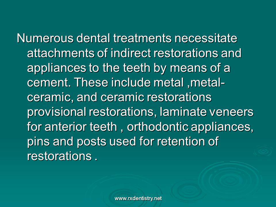 Numerous dental treatments necessitate attachments of indirect restorations and appliances to the teeth by means of a cement. These include metal,meta