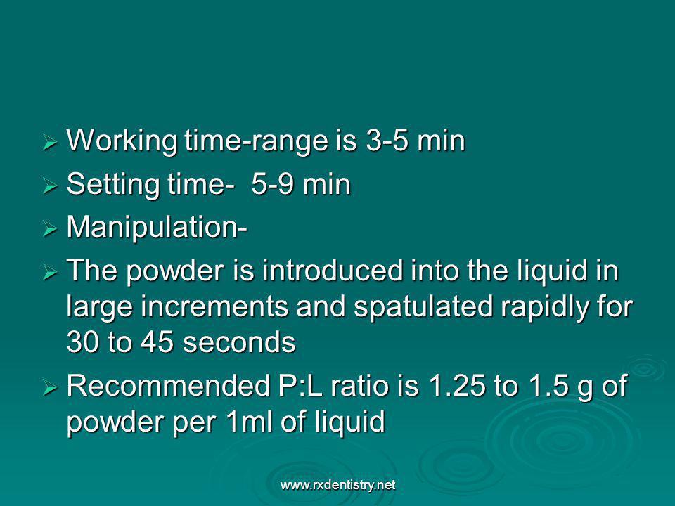 Working time-range is 3-5 min Working time-range is 3-5 min Setting time- 5-9 min Setting time- 5-9 min Manipulation- Manipulation- The powder is intr