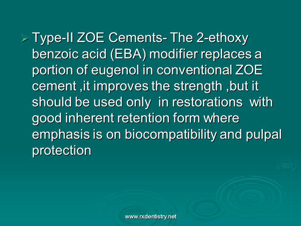 Type-II ZOE Cements- The 2-ethoxy benzoic acid (EBA) modifier replaces a portion of eugenol in conventional ZOE cement,it improves the strength,but it