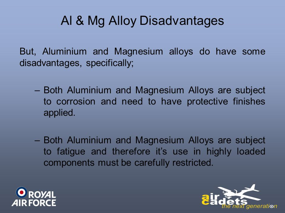 Al & Mg Alloy Disadvantages But, Aluminium and Magnesium alloys do have some disadvantages, specifically; –Both Aluminium and Magnesium Alloys are sub