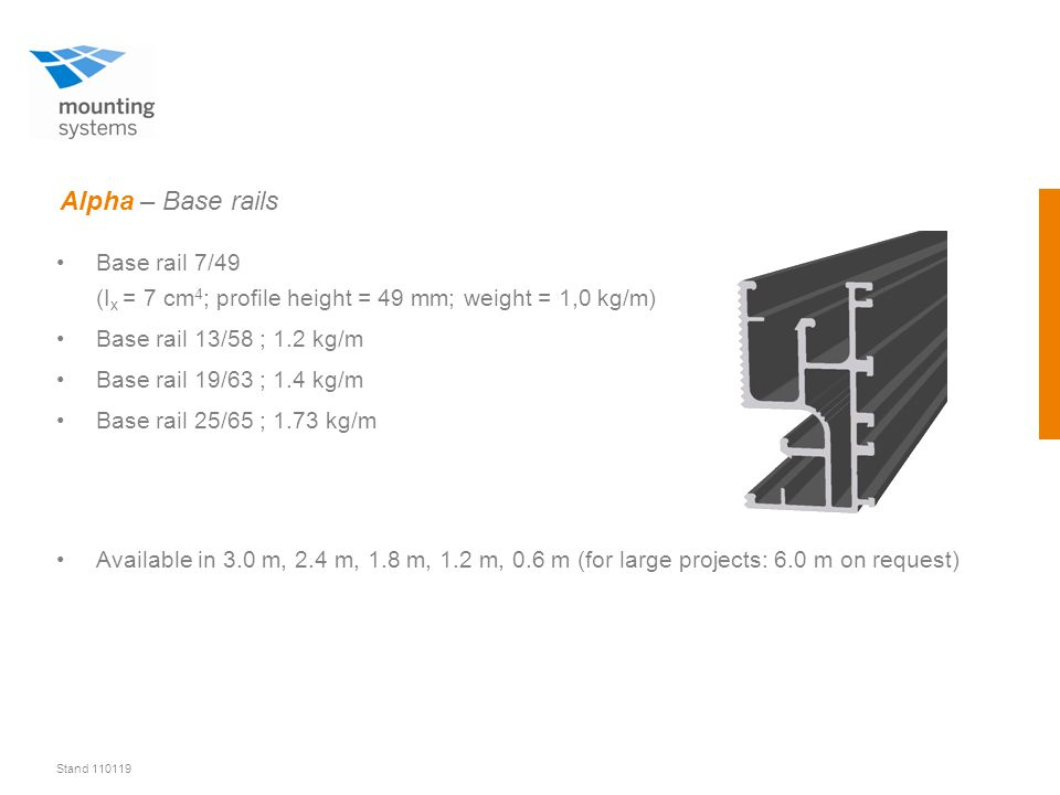 Stand 110119 Alpha – Base rails Base rail 7/49 (I x = 7 cm 4 ; profile height = 49 mm; weight = 1,0 kg/m) Base rail 13/58 ; 1.2 kg/m Base rail 19/63 ;