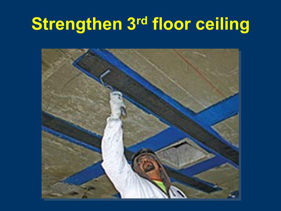 Strengthen 3 rd floor ceiling