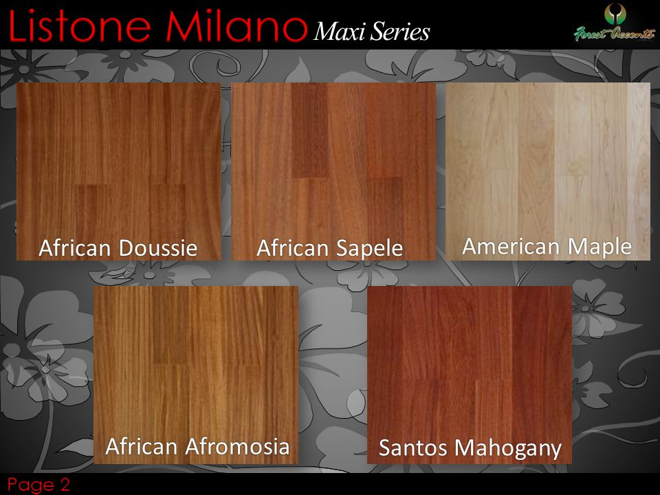 African Doussie African Sapele African Afromosia Santos Mahogany American Maple Maxi Series