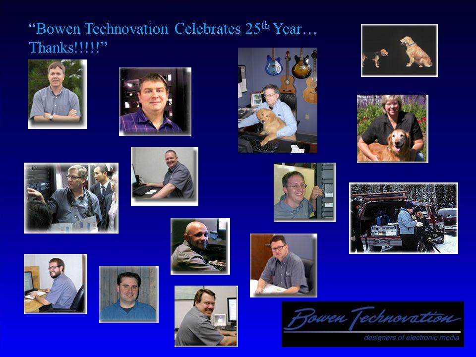 Bowen Technovation Celebrates 25 th Year… Thanks!!!!!