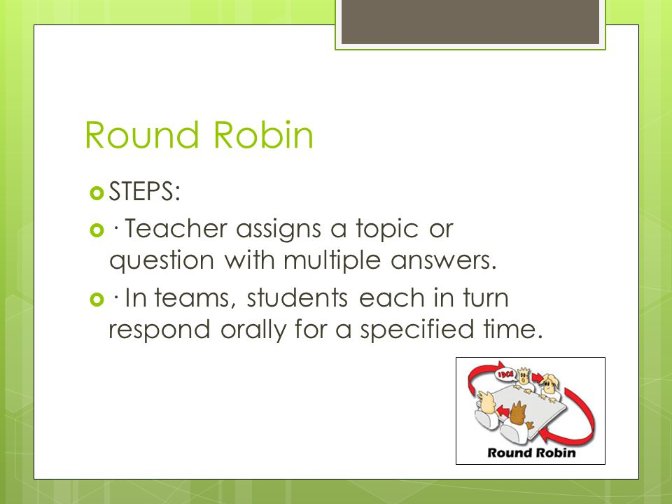 Round Robin STEPS: · Teacher assigns a topic or question with multiple answers.