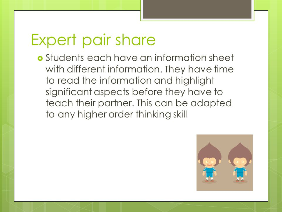 Expert pair share Students each have an information sheet with different information.