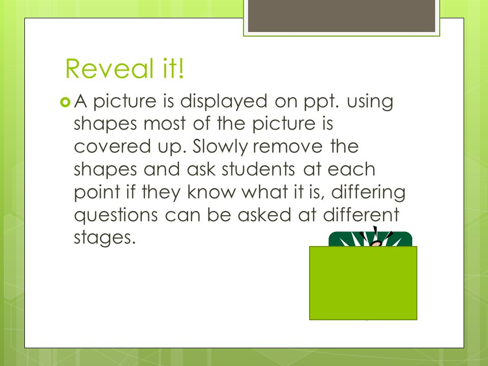Reveal it. A picture is displayed on ppt. using shapes most of the picture is covered up.
