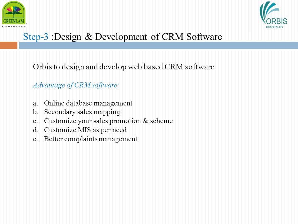 Step-3 :Design & Development of CRM Software Orbis to design and develop web based CRM software Advantage of CRM software: a.Online database managemen