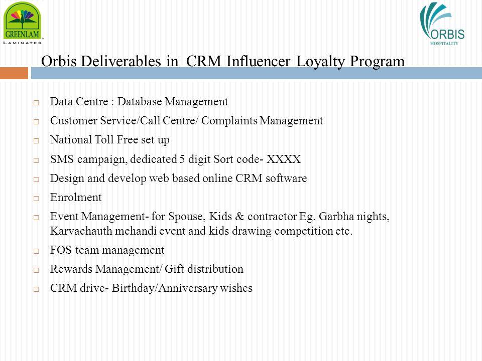 Orbis Deliverables in CRM Influencer Loyalty Program Data Centre : Database Management Customer Service/Call Centre/ Complaints Management National To