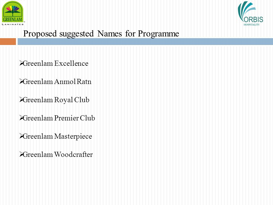 Proposed suggested Names for Programme Greenlam Excellence Greenlam Anmol Ratn Greenlam Royal Club Greenlam Premier Club Greenlam Masterpiece Greenlam